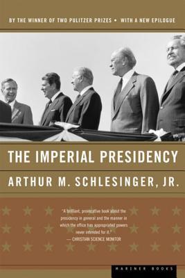 The Imperial Presidency - Schlesinger, Arthur Meier, Jr.