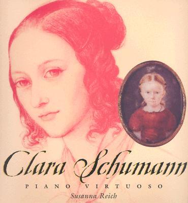 Clara Schumann: Piano Virtuoso - Reich, Susanna