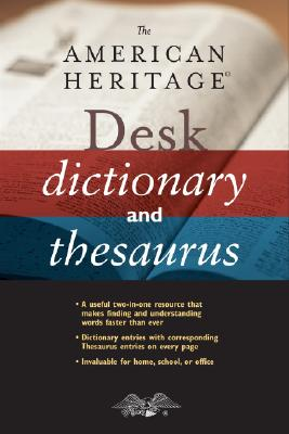 The American Heritage Desk Dictionary and Thesaurus - American Heritage Dictionary (Editor), and The American Heritage Dictionaries, Editors Of (Editor)