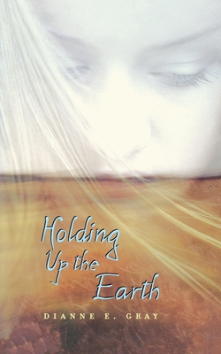 Holding Up the Earth - Gray, Dianne E