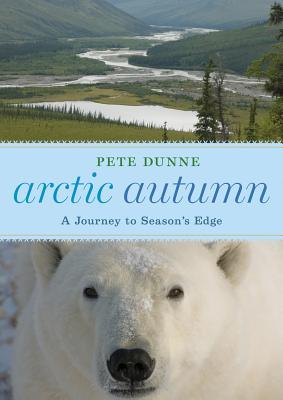 Arctic Autumn: A Journey to Season's Edge - Dunne, Pete
