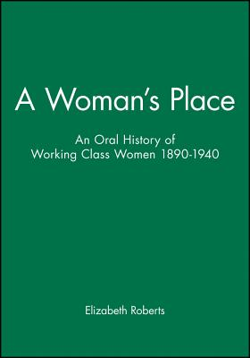 A Woman's Place: An Oral History of Working-Class Women 1890-1940 - Roberts, Elizabeth, Ed.D.