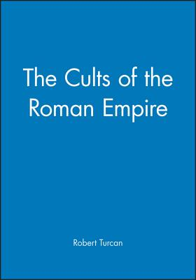 The Cults of the Roman Empire - Turcan, Robert, and Nevill, Antonia, Professor (Translated by)