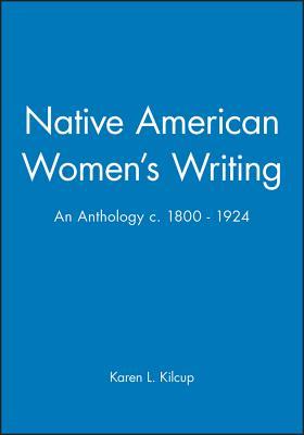 Native American Women's Writing: An Anthology C. 1800 - 1924 - Kilcup, Karen L (Editor)