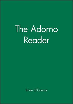 The Adorno Reader - Adorno, Theodor Wiesengrund, and O'Connor, and O'Connor, Brian (Editor)