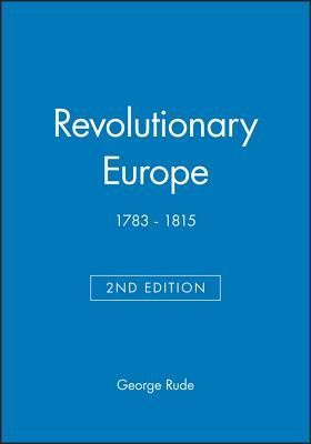 Revolutionary Europe 1783-1815 - Rude, George F E, and Kaye, Harvey J (Introduction by)