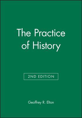 The Practice of History - Elton, Geoffrey R, and Wilson, Jennifer Elton, and Evans, Richard J (Editor)