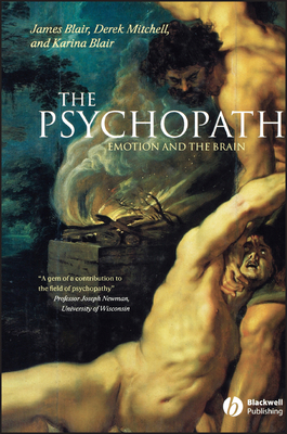 The Psychopath: Emotion and the Brain - Blair, James, MD, and Mitchell, Derek, and Blair, Karina