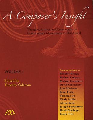A Composer's Insight, Volume 1: Thoughts, Analysis and Commentary on Contemporary Masterpieces for Wind Band - Salzman, Timothy, and Meredith Music Publications (Creator)