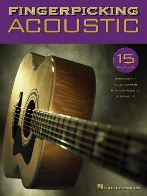 Fingerpicking Acoustic: 15 Songs Arranged for Solo Guitar in Standard Notation and Tab - Hal Leonard Publishing Corporation (Creator)