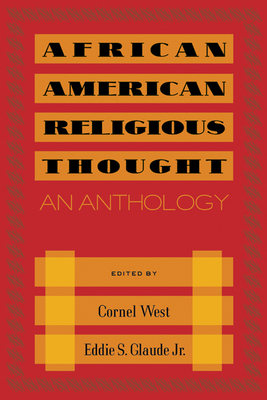 African American Religious Thought: An Anthology - West, Cornel, Professor (Editor), and Glaude, Eddie S, Jr. (Editor)