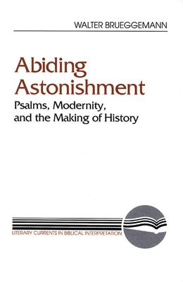 Abiding Astonishment: Psalms, Modernity, and the Making of History - Brueggemann, Walter, Dr.