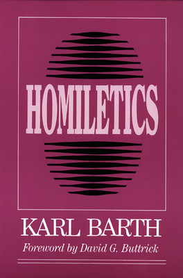 Homiletics - Barth, Karl, and Bromiley, Geoffrey W, Ph.D., D.Litt. (Translated by), and Daniels, Donald E (Translated by)