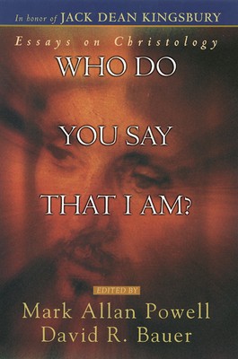 Who Do You Say That I Am ?: Essays on Christology - Powell, Mark Allan (Editor), and Bauer, David R (Editor)