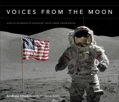 Voices from the Moon: Apollo Astronauts Describe Their Lunar Experiences - Chaikin, Andrew L, and Kohl, Victoria