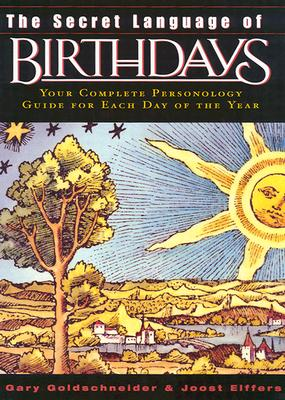 The Secret Language of Birthdays: Personology Profiles for Each Day of the Year - Goldschneider, Gary, and Goldschneider, Aron (Editor)
