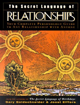 The Secret Language of Relationships: Your Complete Personology Guide to Any Relationship with Anyone - Goldschneider, Gary, and Ellfers, Joost