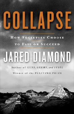 Collapse: How Societies Choose to Fail or Succeed - Diamond, Jared
