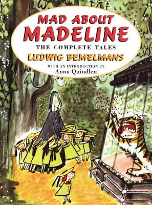 Mad about Madeline: The Complete Tales - Bemelmans, Ludwig, and Quindlen, Anna (Introduction by)