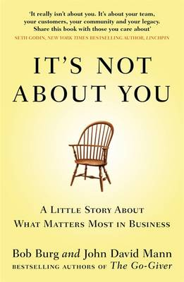 It's Not About You: A Little Story About What Matters Most In Business - Burg, Bob, and Mann, John David