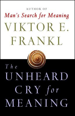 Unheard Cry for Meaning - Frankl, Viktor Emil