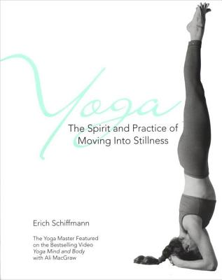 Yoga the Spirit and Practice of Moving Into Stillness - Schiffmann, Erich