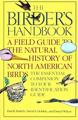 The Birder's Handbook: A Field Guide to the Natural History of North American Birds: Including All Species That Regularly Breed North of Mexico - Ehrlich, Paul R, Professor, and Dobkin, David S, and Wheye, Darryl