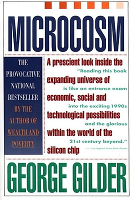 Microcosm: The Quantum Revolution in Economics and Technology - Gilder, George