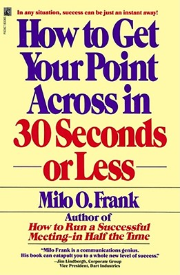 How to Get Your Point Across in 30 Seconds or Less - Frank, Milo O, and O'Frank, Milo