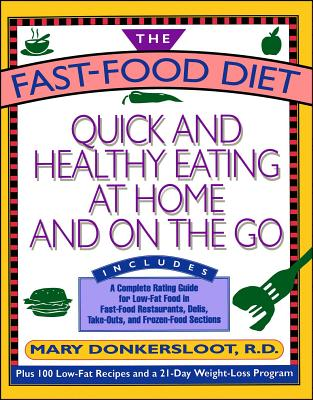 The Fast-Food Diet: Quick and Healthy Eating at Home and on the Go - Donkersloot, Mary, R.D.