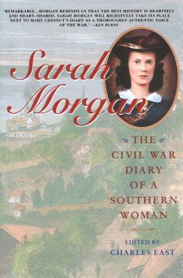 Sarah Morgan: The Civil War Diary of a Southern Woman - Dawson, Sarah Morgan, and Morgan, Sarah, and East, Charles (Editor)