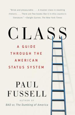Class: A Guide Through the American Status System - Fussell, Paul