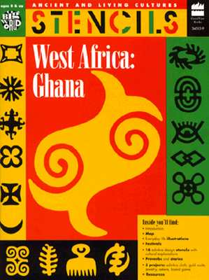 West Africa Ghana: Ancient and Living Cultures Stencils - Bartok, Mira, and Grisham, Esther, and Ronan, Christine