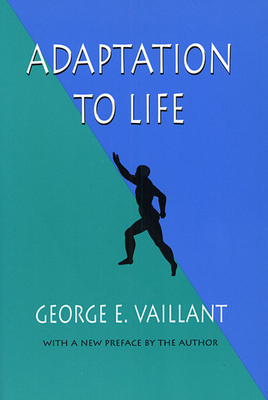 Adaptation to Life - Vaillant, George E, M.D.