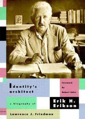 Identity's Architect: A Biography of Erik H. Erikson - Friedman, Lawrence Jacob