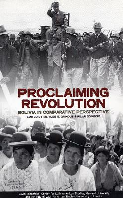 Proclaiming Revolution: Bolivia in Comparative Perspective - Grindle, Merilee S (Editor), and Domingo, Pilar (Editor), and Contreras, Manuel (Contributions by)