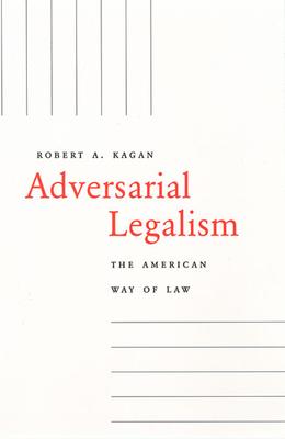 Adversarial Legalism: The American Way of Law - Kagan, Robert Allen
