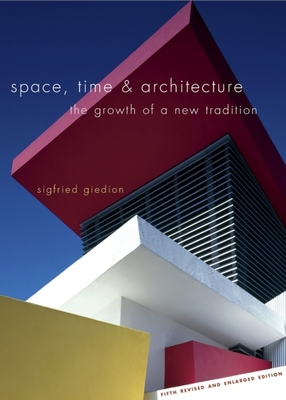 Space, Time & Architecture: The Growth of a New Tradition - Giedion, Sigfried