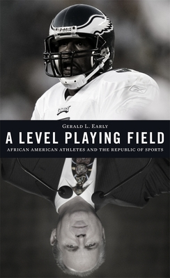 A Level Playing Field: African American Athletes and the Republic of Sports - Early, Gerald L