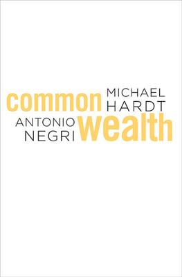 Commonwealth - Hardt, Michael, and Negri, Antonio
