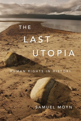 The Last Utopia: Human Rights in History - Moyn, Samuel