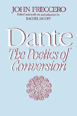 Dante: The Poetics of Conversion - Freccero, John