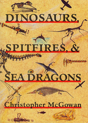 Dinosaurs, Spitfires, and Sea Dragons - McGowan, Christopher