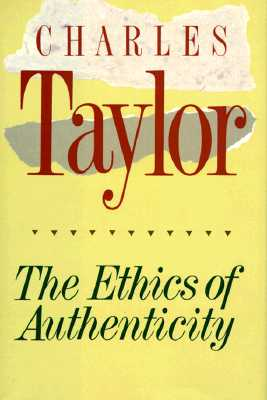 The Ethics of Authenticity - Taylor, Charles