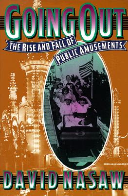 Going Out: The Rise and Fall of Public Amusements - Nasaw, David