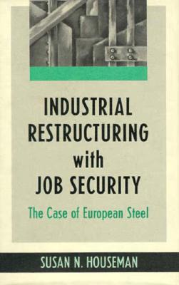 Industrial Restructuring with Job Security: The Case of European Steel - Houseman, Susan N