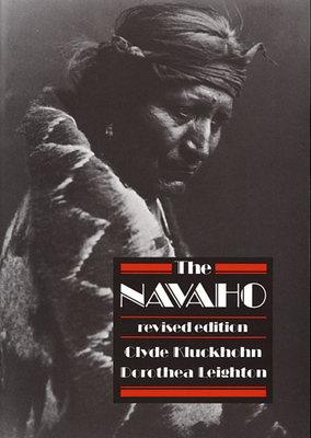 The Navaho: Revised Edition - Kluckhohn, Clyde, and Leighton, Dorothea, and Kluckhohn, Lucy Wales (Revised by)