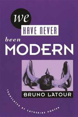 We Have Never Been Modern - Latour, Bruno, and Porter, Catherine, Professor (Translated by), and Porter, Catharine (Translated by)