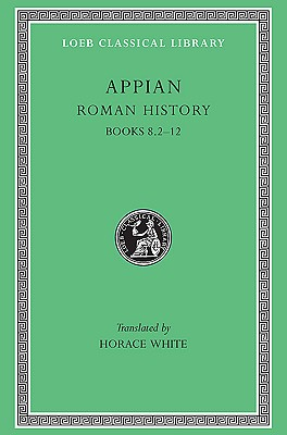 Roman History, Volume II: Books 8.2-12 - Appian, and White, Horace (Translated by)