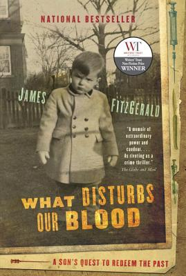 What Disturbs Our Blood: A Son's Quest to Redeem the Past - Fitzgerald, James, M.A